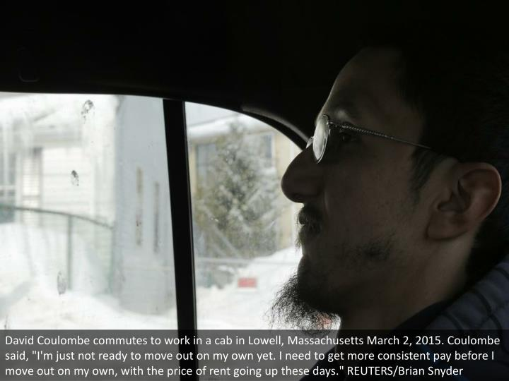 "David Coulombe commutes to work in a cab in Lowell, Massachusetts March 2, 2015. Coulombe said, ""I'm just not ready to move out on my own yet. I need to get more consistent pay before I move out on my own, with the price of rent going up these days."" REUTERS/Brian Snyder"