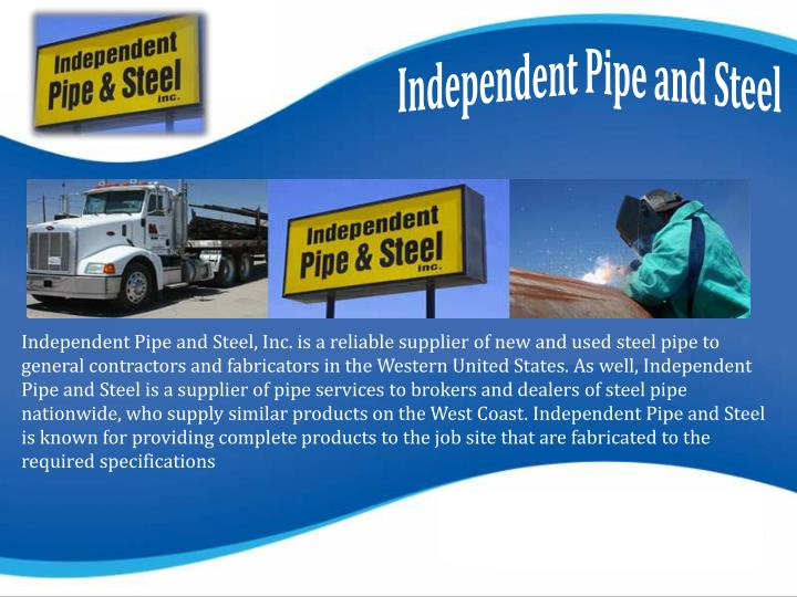 Independent Pipe and Steel, Inc. is a reliable supplier of new and used steel pipe to