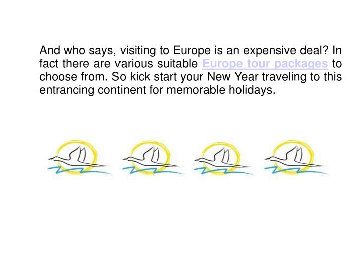 And who says, visiting to Europe is an expensive deal? In fact there are various suitable