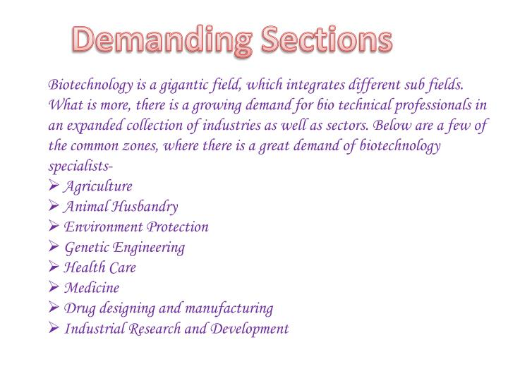 Biotechnology is a gigantic field, which integrates different sub fields.