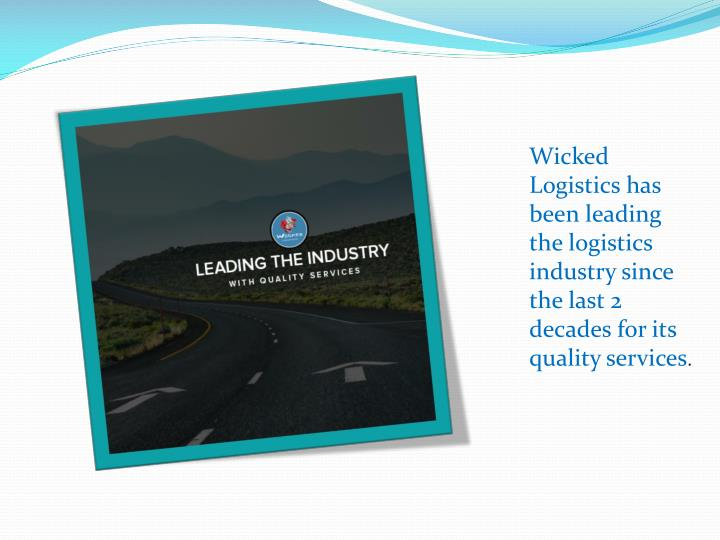 Wicked Logistics has been leading the logistics industry since the last 2 decades for its quality services