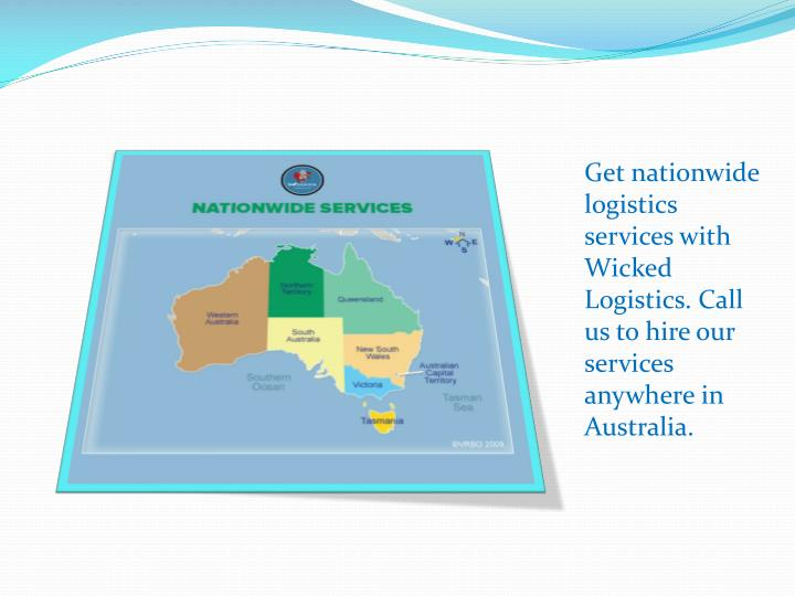 Get nationwide logistics services with Wicked Logistics. Call us to hire our services anywhere in Australia.