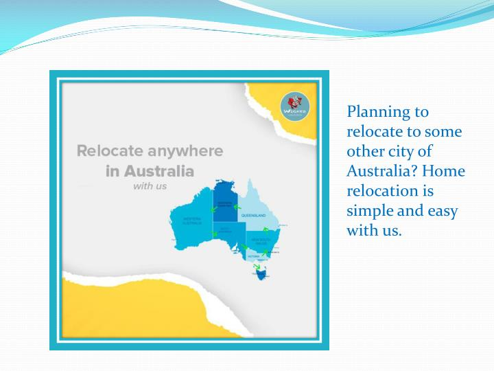 Planning to relocate to some other city of Australia? Home relocation is simple and easy with us.