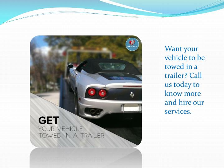 Want your vehicle to be towed in a trailer? Call us today to know more and hire our services.