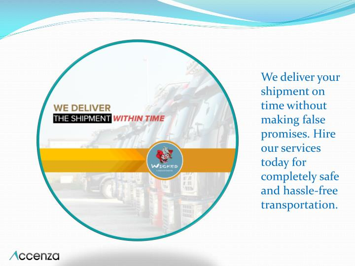 We deliver your shipment on time without making false promises. Hire our services today for completely safe and hassle-free transportation.