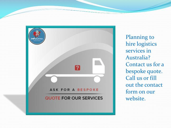 Planning to hire logistics services in Australia? Contact us for a bespoke quote. Call us or fill out the contact form on our website.