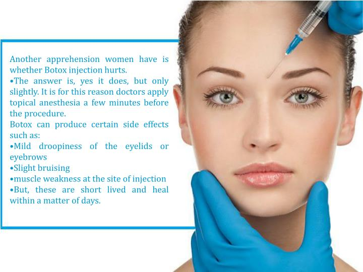 Another apprehension women have is whether Botox injection hurts.