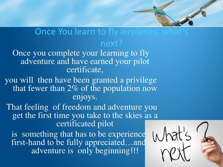 Once You learn to fly airplanes, what's next?