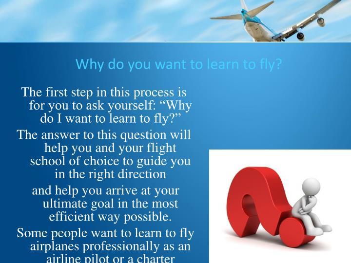 Why do you want to learn to fly?