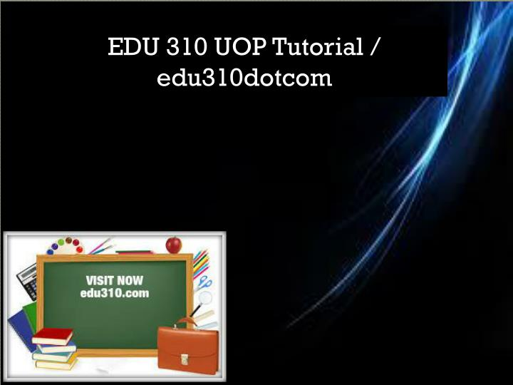 EDU 310 UOP Tutorial / edu310dotcom
