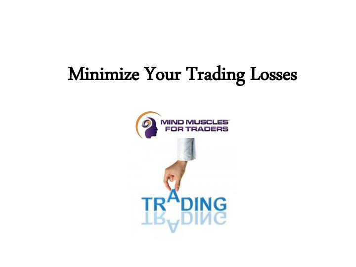 Minimize your trading losses
