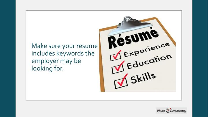 Make sure your resume includes keywords the employer may be looking for.