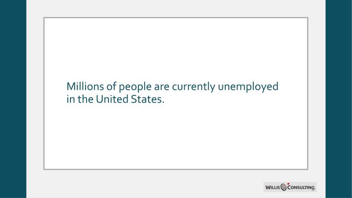 Millions of people are currently unemployed in the United States.