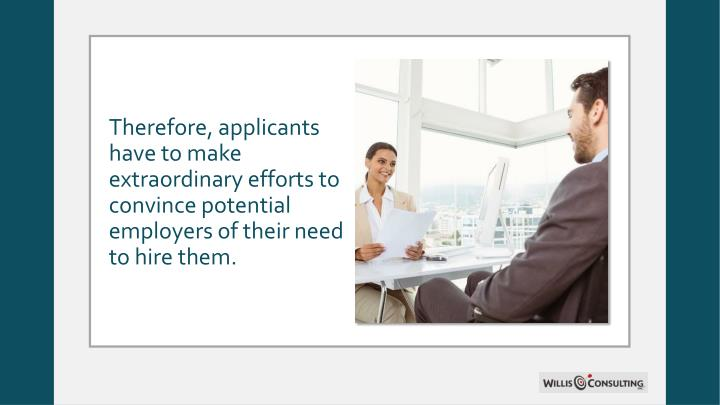 Therefore, applicants have to make extraordinary efforts to convince potential employers of their need to hire them.