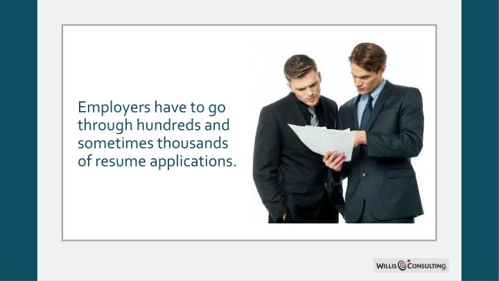 Employers have to go through hundreds and sometimes thousands of resume applications.