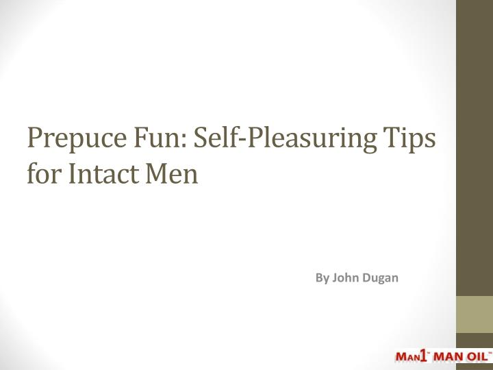 Prepuce fun self pleasuring tips for intact men
