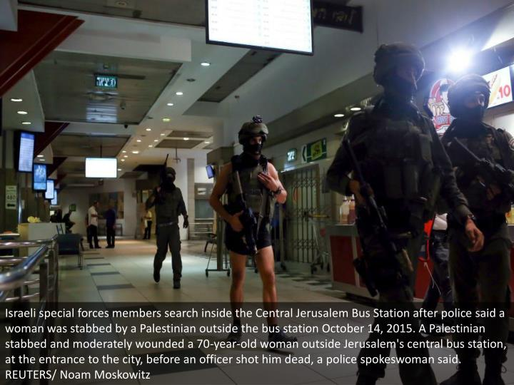 Israeli special forces members search inside the Central Jerusalem Bus Station after police said a w...