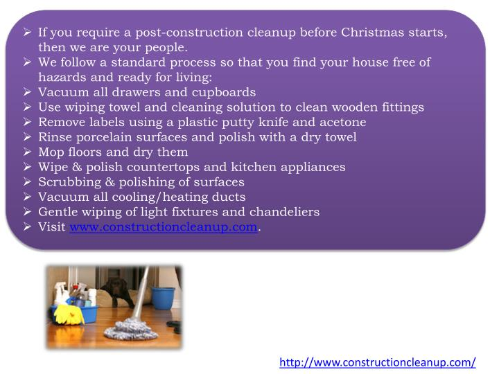 If you require a post-construction cleanup before Christmas starts, then we are your people.