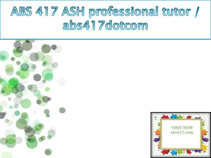 ABS 417 ASH professional tutor / abs417dotcom