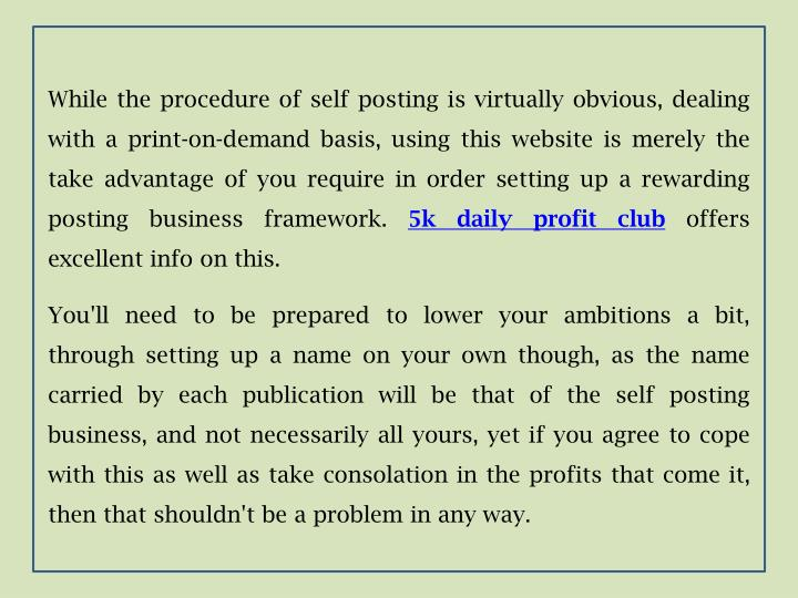 While the procedure of self posting is virtually obvious, dealing with a print-on-demand basis, using this website is merely the take advantage of you require in order setting up a rewarding posting business framework.