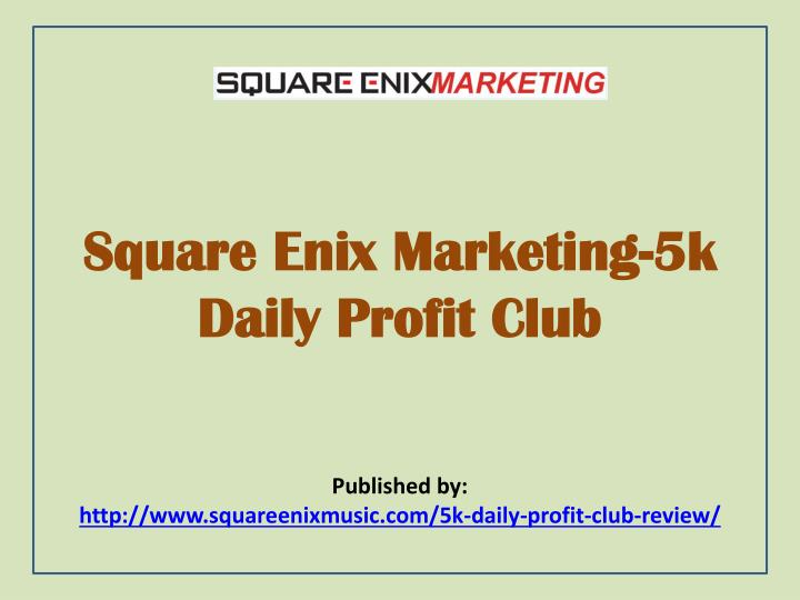 Square enix marketing 5k daily profit club