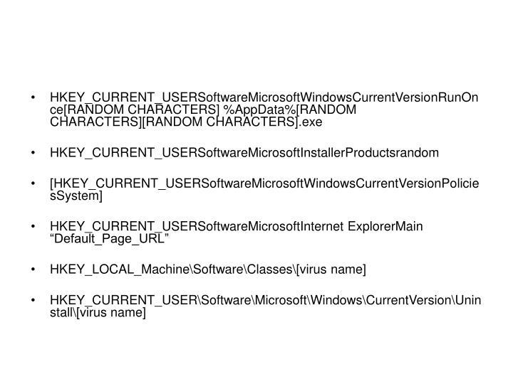HKEY_CURRENT_USERSoftwareMicrosoftWindowsCurrentVersionRunOnce[RANDOM CHARACTERS] %AppData%[RANDOM CHARACTERS][RANDOM CHARACTERS].exe