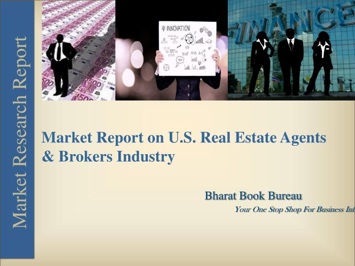 Market Report on U.S. Real Estate Agents & Brokers Industry