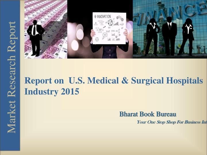 Report on  U.S. Medical & Surgical Hospitals Industry 2015