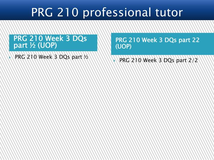 PRG 210 Week 3 DQs part ½ (UOP)