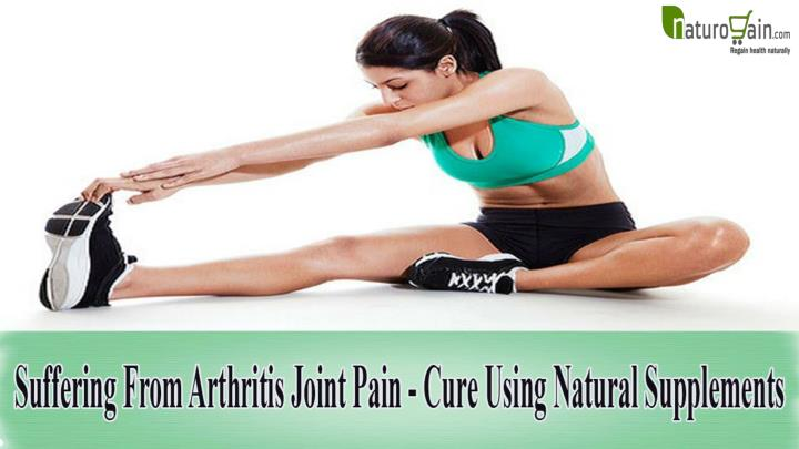 Suffering from arthritis joint pain cure using natural supplements