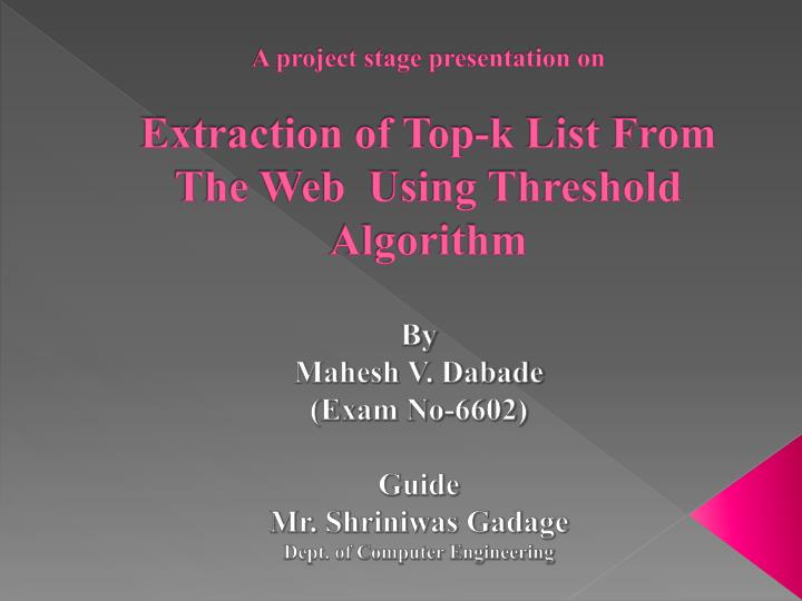A project stage presentation on extraction of top k list from the web using threshold algorithm