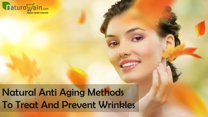 Natural Anti Aging Methods To Treat And Prevent Wrinkles