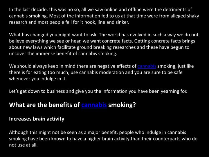 In the last decade, this was no so, all we saw online and offline were the detriments of cannabis smoking. Most of the information fed to us at that time were from alleged shaky research and most people fell for it hook, line and sinker.