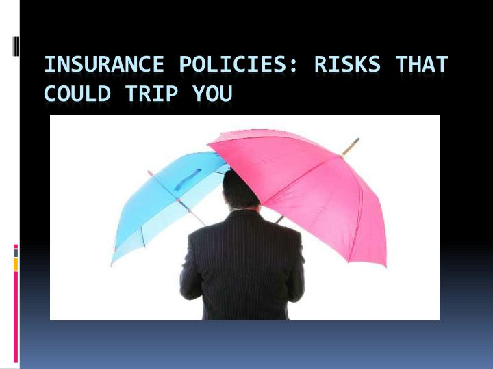 Insurance Policies: Risks that could trip you