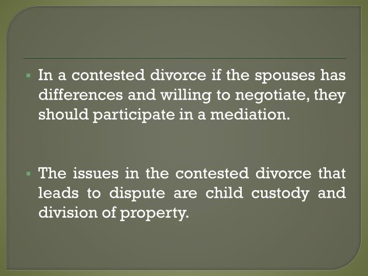 In a contested divorce if the spouses has differences and willing to negotiate, they should participate in a mediation.
