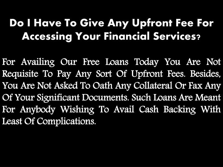 Do I Have To Give Any Upfront Fee For Accessing Your Financial Services?