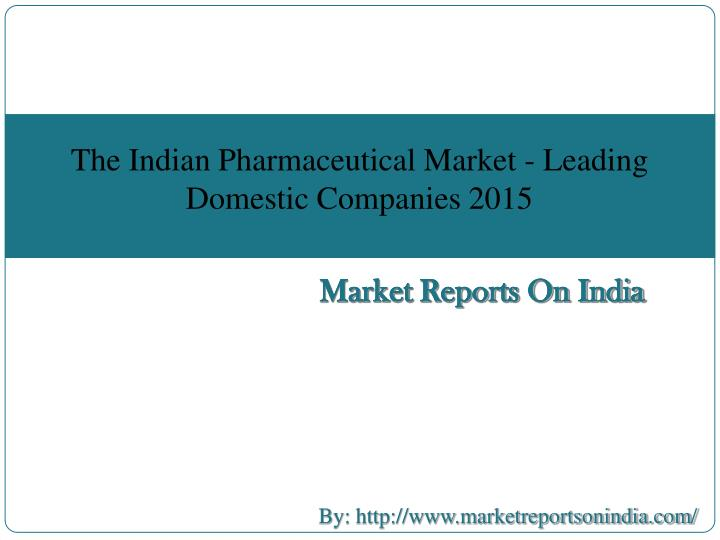 The Indian Pharmaceutical Market - Leading Domestic Companies 2015