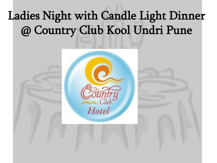 Ladies Night with Candle Light Dinner @ Country Club
