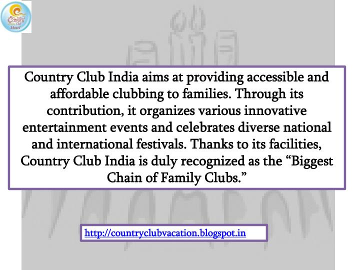 "Country Club India aims at providing accessible and affordable clubbing to families. Through its contribution, it organizes various innovative entertainment events and celebrates diverse national and international festivals. Thanks to its facilities, Country Club India is duly recognized as the ""Biggest Chain of Family Clubs."""