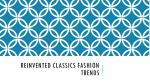 reinvented classics fashion trends