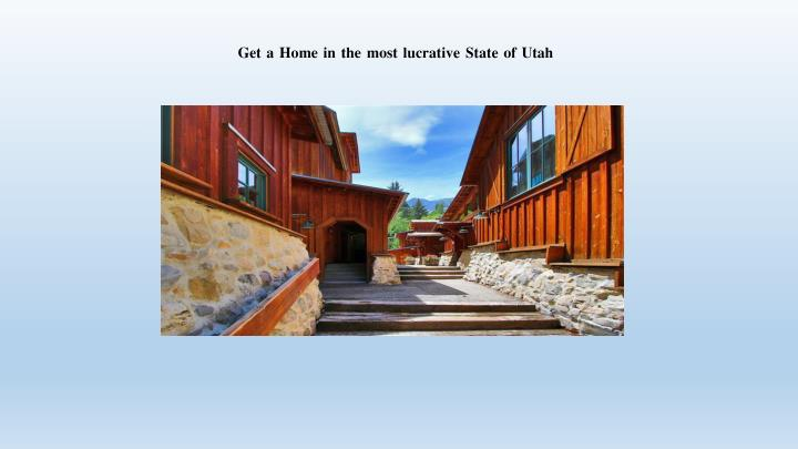Get a Home in the most lucrative State of Utah