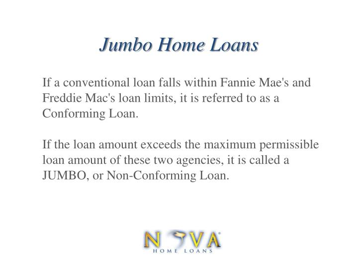 If a conventional loan falls within Fannie Mae's and Freddie Mac's loan limits, it is referred to as a Conforming