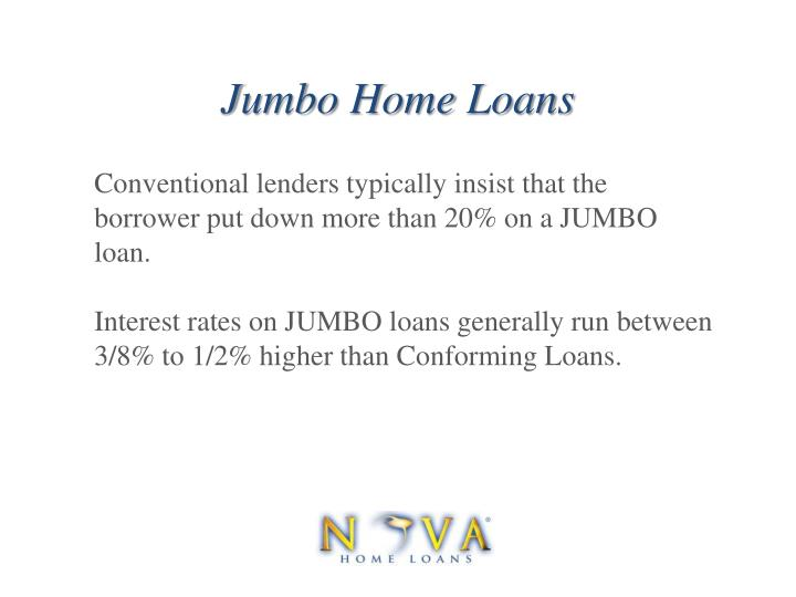 Conventional lenders typically insist that the borrower put down more than 20% on a JUMBO