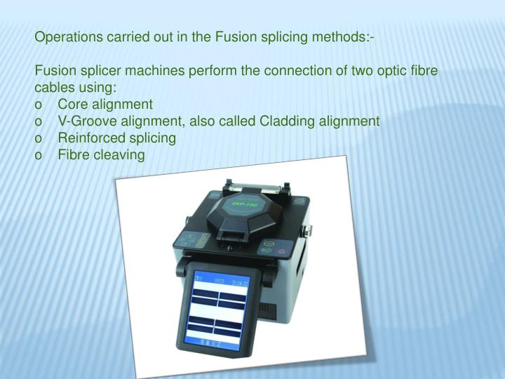 Operations carried out in the Fusion splicing methods:-