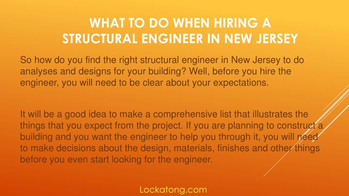So how do you find the right structural engineer in New Jersey to do analyses and designs for your building? Well, before you hire the engineer, you will need to be clear about your expectations.