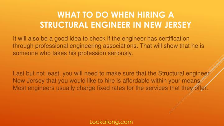 It will also be a good idea to check if the engineer has certification through professional engineering associations. That will show that he is someone who takes his profession seriously