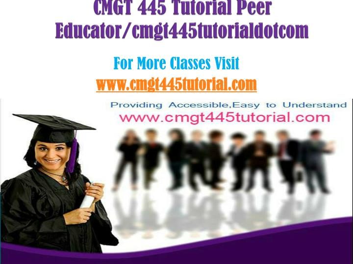 Cmgt 445 tutorial peer educator cmgt445tutorialdotcom