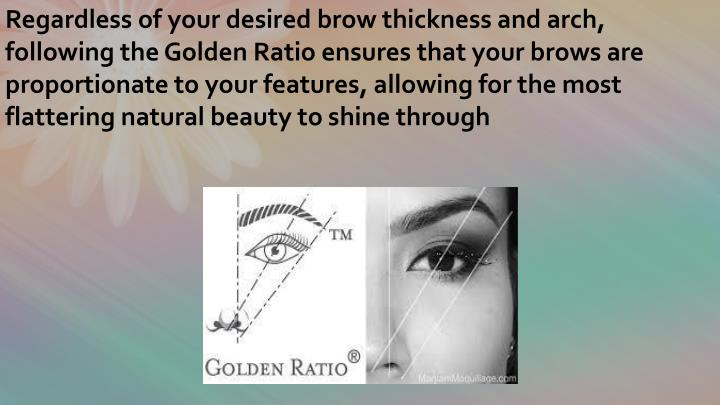 Regardless of your desired brow thickness and arch, following the Golden Ratio ensures that your brows are proportionate to your features, allowing for the most flattering natural beauty to shine through