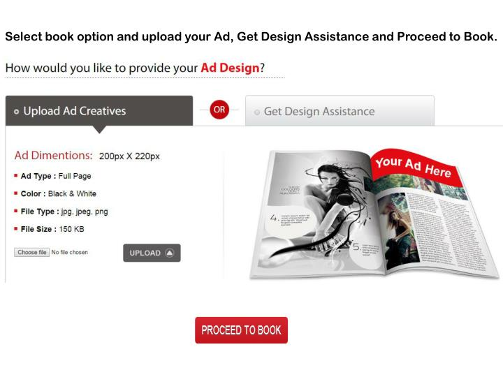 Select book option and upload your Ad, Get Design Assistance and Proceed to Book.
