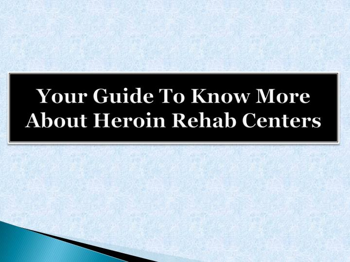 Your Guide To Know More About Heroin Rehab